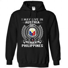 I May Live in Austria But I Was Made in the Philippines - #clothes #cheap shirts. CHECK PRICE => https://www.sunfrog.com/States/I-May-Live-in-Austria-But-I-Was-Made-in-the-Philippines-jublkbwnfj-Black-Hoodie.html?id=60505