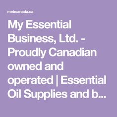 My Essential Business, Ltd. - Proudly Canadian owned and operated | Essential Oil Supplies and bottles