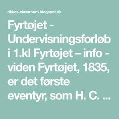 Fyrtøjet - Undervisningsforløb i 1.kl Fyrtøjet – info - viden Fyrtøjet, 1835, er det første eventyr, som H. C. An...