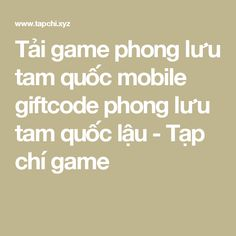 Tải game phong lưu tam quốc mobile giftcode phong lưu tam quốc lậu - Tạp chí game Hack Game, Gaming Tips, Mobiles, Math Equations, Games, How To Make, Stuff To Buy, Mobile Phones, Gaming