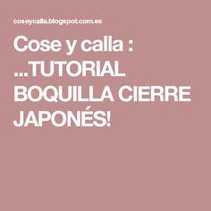 Cose y calla : ...TUTORIAL BOQUILLA CIERRE JAPONÉS!