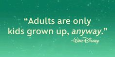 """""""Adults are only kids grown up, anyway."""" -Walt Disney #quotes #WaltDisney #Disney vacationchase.com"""