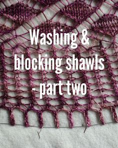 How to wash & block shawls - part two (blocking!) by Truly Myrtle