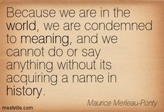 merleau ponty quotes - Google Search Maurice Merleau Ponty, Being In The World, Say Anything, Writers, Meant To Be, Poetry, Names, Teacher, Sayings