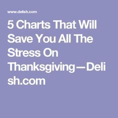 5 Charts That Will Save You All The Stress On Thanksgiving—Delish.com