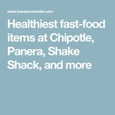 Healthiest fast-food items at Chipotle, Panera, Shake Shack, and more