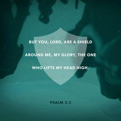 But you, O Lord , are a shield about me, my glory, and the lifter of my head. Psalms 3:3 ESV http://bible.com/59/psa.3.3.ESV