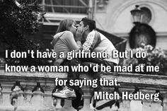 I dont have a girlfriend. But I do know a woman whod be mad at me for saying that. #Love #Funny #picturequotes View more #quotes on http://quotes-lover.com