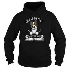 I Love Life is better with an AMSTAFF Brindle T shirts