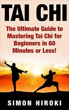 Tai Chi: The Ultimate Guide to Mastering Tai Chi for Beginners in 60 Minutes or Less! (Tai Chi - Tai Chi for Beginners - Martial Arts - Fighting Styles - How to Fight - Chakras - Reiki) by Simon Hiroki, http://www.amazon.com/dp/B00TUFUJK2/ref=cm_sw_r_pi_dp_lEPsvb09FZRD5