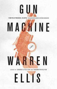 Gun Machine, by Warren Ellis -- RML STAFF PICK (Elizabeth)