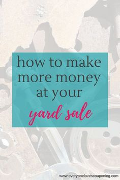 How To Make More Money At Your Yard Sale ELC