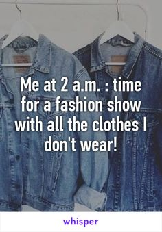 Me at 2 a.m. : time for a fashion show with all the clothes I don't wear!