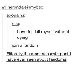 Most accurate observation about fandoms! <<< fandoms take you hearts and soul. not to mention a lot of you brain and time<~~ especially gravity falls. Tumblr Stuff, My Tumblr, Tumblr Posts, Tumblr Funny, Funny Memes, Fandoms Unite, Hunger Games, Jorge Ben, Nos4a2