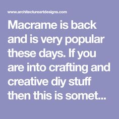 Macrame is back and is very popular these days. If you are into crafting and creative diy stuff then this is something new and interesting to be done. Macrame curtains are very easy to make and look awesome in any modern home. They give that vintage, country touch to the space. Macrame hangers are a great way to