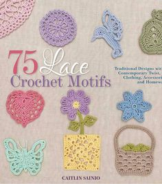Macmillan Publishers-St Martins Books: 75 Lace Crochet Motifs. In this book you will find versatile, simple shapes as well as pictorial motifs all designed for fine yarns and threads. The geometric bl