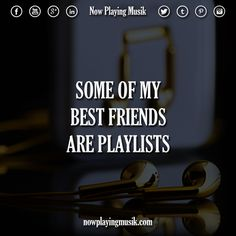 Some of my best friends are playlists, songs, etc.