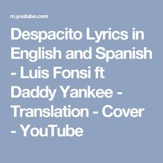 Despacito Lyrics in English and Spanish - Luis Fonsi ft Daddy Yankee - Translation - Cover - YouTube