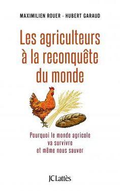 LES AGRICULTEURS À LA RECONQUÊTE DU MONDE. Monografia. Els autors demostren que  en el món agrícola  s'està gestant una autèntica revolució que es basa en la unió d' un millor coneixement ecològic i els avenços tecnològics, això farà que en un futur proper el món agrícola sigui més productiu  més ecològic i rentable