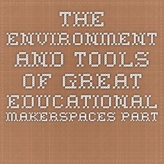 The Environment and Tools of Great Educational Makerspaces Part 2 of Making an Educational Makerspace | Teacher Librarian