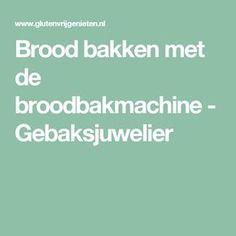 Brood bakken met de broodbakmachine - Gebaksjuwelier
