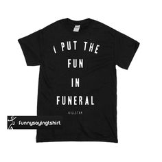I Put The Fun in Funeral T-shirt is Made To Order, one by one printed so we can control the quality.We use newest DTG Technology to print on to T-Shirt. Hades And Persephone, Direct To Garment Printer, Funeral, Shirt Style, Screen Printing, Size Chart, Clothing, Prints, T Shirt