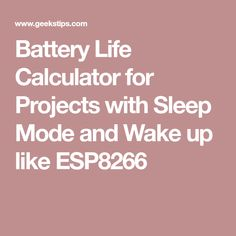 Battery Life Calculator for Projects with Sleep Mode and Wake up like ESP8266