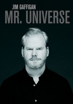 Jim Gaffigan: Mr. Universe (2012) Funnyman Jim Gaffigan offers up his unique take on everything from Disney World to overweight whales in this live show from Washington, D.C. Other topics include McDonald's, indoor pools, slothfulness and having a fourth child.