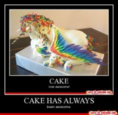 Cake has always been awesome.