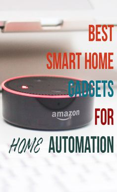Are you planning to upgrade your home to Smart home? To begin with, here are some of the best gadgets you can buy for home automation