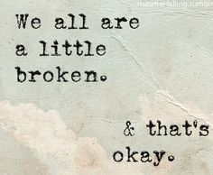 ....even a lot broken is okay. You won't be broken forever.