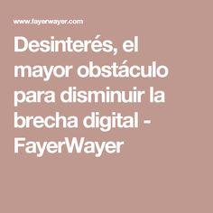Desinterés, el mayor obstáculo para disminuir la brecha digital - FayerWayer