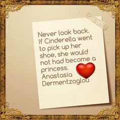 Never look back. If Cinderella went to pick up her shoe, she would not had become a princess.