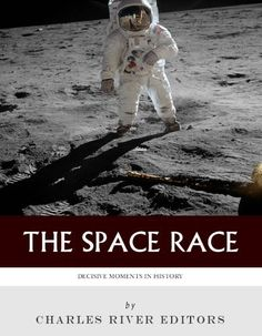 Buy Decisive Moments in History: The Space Race by Charles River Editors and Read this Book on Kobo's Free Apps. Discover Kobo's Vast Collection of Ebooks and Audiobooks Today - Over 4 Million Titles! Great Man Theory, Charles River, Space Race, Important People, Space Exploration, World History, Free Reading, Historian, Free Books