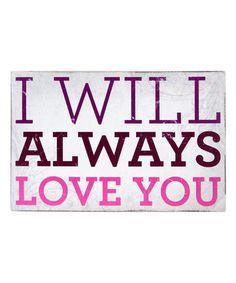 Look at this #zulilyfind! 'I Will Always Love You' Plaque #zulilyfinds