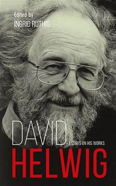 David Helwig: Essays on His Works by Ingrid Ruthig