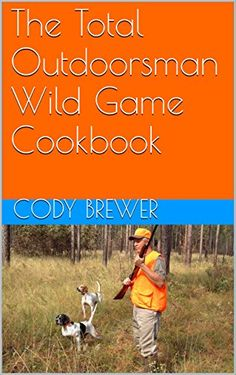 FREE TODAY  -  04/10/16:  The Total Outdoorsman Wild Game Cookbook by Cody Brewer http://www.amazon.com/dp/B01DZ8F08K/ref=cm_sw_r_pi_dp_0MMcxb1GFKYR0