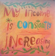My income is constantly increasing. - Louise Hay @hayhouseinc #prosperity #abundance #affirmation