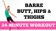 Get a Natural Butt Lift! Try this FREE workout! Butt, Hip and Thigh Exercises for Women: Barre Full Length 24-Minute Lower Body Blast!