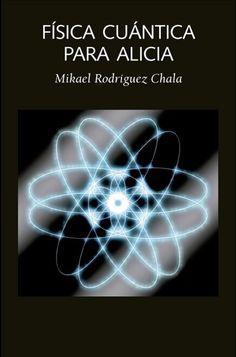 """http://www.laetoli.es/las-dos-culturas/150-fisica-cuantica-para-alicia-9788494674228.html """"En las páginas siguientes —escribe el autor a Alicia, la destinataria de su libro—, pretendo mostrarte qué es la física cuántica, no una versión mistificada de ella..."""""""