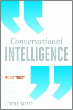 "Glaser, Judith E. ""Conversational intelligence : how great leaders build trust and get extraordinary results"". Brookline, MA : Bibliomotion, books + media, [2014]. Location 12.21-GLA IESE Library Barcelona"