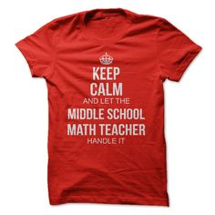 Keep Calm and let the MIDDLE SCHOOL MATH TEACHER handle it T-Shirts, Hoodies…
