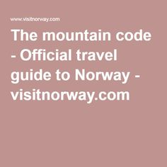 The mountain code - Official travel guide to Norway - visitnorway.com