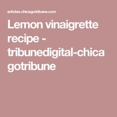 Lemon vinaigrette recipe - tribunedigital-chicagotribune