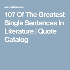107 Of The Greatest Single Sentences In Literature | Quote Catalog