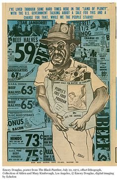 """""""I've lived through some hard times here in the 'land of plenty', with the U.S. government talking about a sale for this and a charge for that, while we the people starve!""""  """"People's Free Food Program""""  The Black Panther newspaper (July 22, 1972)  Artist: Emory Douglas"""