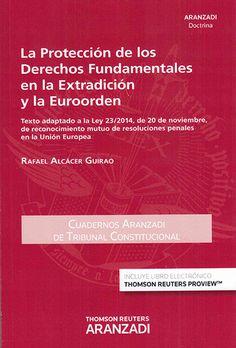 La protección de los derechos fundamentales en la extradición y la Euroorden : texto adaptado a la Ley 23/2014, de 20 de noviembre, de reconocimiento mutuo de resoluciones penales en la Unión Europea / Rafael Alcácer Guirao. - 2015