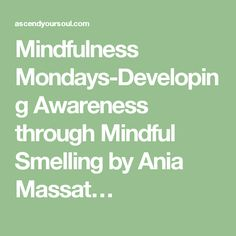 Mindfulness Mondays-Developing Awareness through Mindful Smelling by Ania Massat…