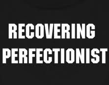 recovering perfectionist (new me)