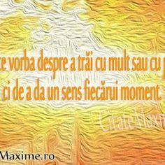 """""""Nu este vorba despre a trai cu mult sau cu putin, ci de a da un sens fiecarui moment."""" Iti place acest #citat? ♥Distribuie♥ mai departe cat..."""